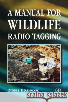 A Manual for Wildlife Radio Tagging Robert F. Kenward 9780124042421
