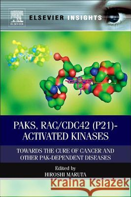 Paks, Rac/Cdc42 (P21)-Activated Kinases: Towards the Cure of Cancer and Other Pak-Dependent Diseases Hiroshi Maruta 9780124071988