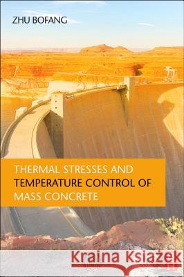 Thermal Stresses and Temperature Control of Mass Concrete Zhu Bofang 9780124077232