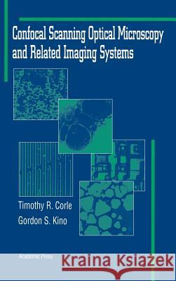 Confocal Scanning Optical Microscopy and Related Imaging Systems Timothy R. Corle Gordon S. Kino 9780124087507