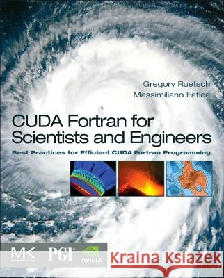 CUDA Fortran for Scientists and Engineers: Best Practices for Efficient CUDA Fortran Programming Fatica, Massimiliano Ruetsch, Gregory  9780124169708