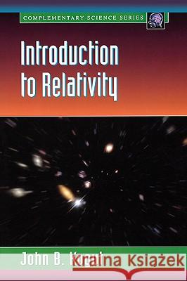 Introduction to Relativity : For Physicists and Astronomers John B. Kogut 9780124175617