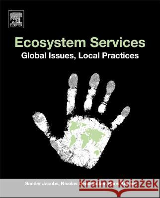 Ecosystem Services : Global Issues, Local Practices Jacobs, Sander Dendoncker, Nicolas Kuene, Hans 9780124199644