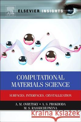 Computational Materials Science: Surfaces, Interfaces, Crystallization  9780124201439