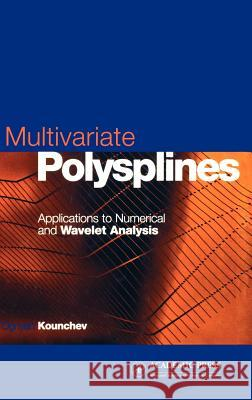 Multivariate Polysplines: Applications to Numerical and Wavelet Analysis O. I. Kounchev Ognyan Kounchev 9780124224902