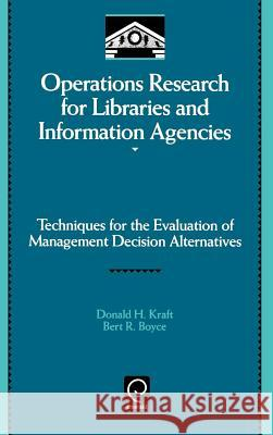 Operations Research for Libraries and Information Agencies: Techniques for the Evaluation of Management Decision Alternatives Donald H. Kraft Bert R. Boyce Harold Borko 9780124245204
