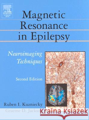 Magnetic Resonance in Epilepsy : Neuroimaging Techniques, Second Edition Ruben Kuzniecky Graeme D. Jackson 9780124311527