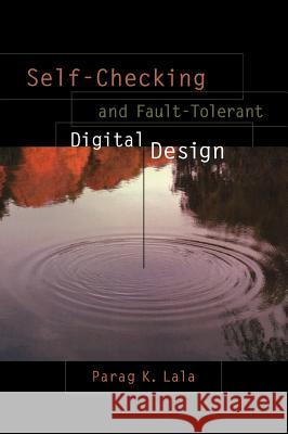 Self-Checking and Fault-Tolerant Digital Design Parag Lala 9780124343702