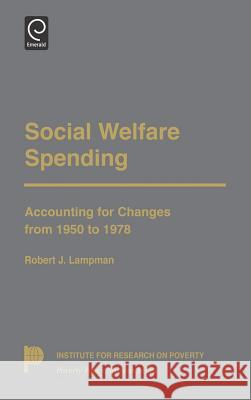 Social Welfare Spending : Accounting for Changes from 1950 to 1978 Robert J. Lampman 9780124352605