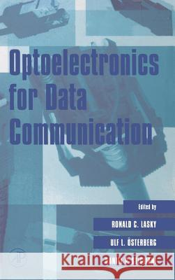 Optoelectronics for Data Communication Ronald C. Lasky Daniel Stilgiani Ulf L. Osterberg 9780124371606