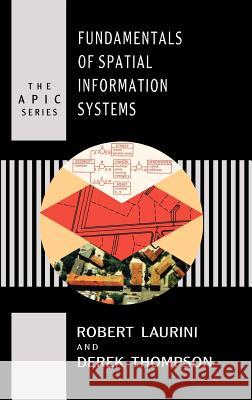 Fundamentals of Spatial Information Systems Robert Laurini Derek Thompson 9780124383807