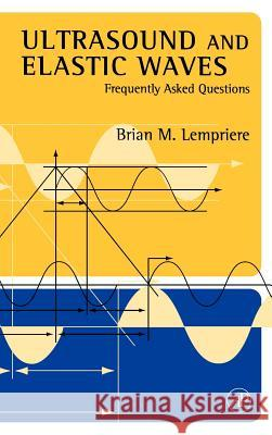 Ultrasound and Elastic Waves: Frequently Asked Questions Brian Michael Lempriere 9780124433458