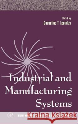 Industrial and Manufacturing Systems Cornelius T. Leondes 9780124438644