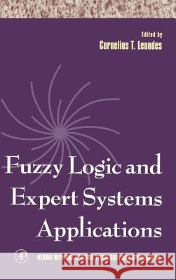 Fuzzy Logic and Expert Systems Applications Cornelius T. Leondes 9780124438668