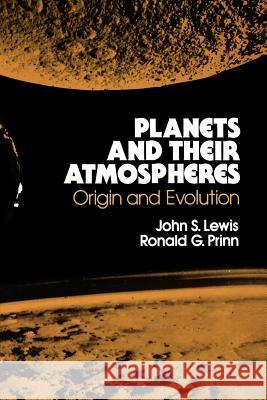 Planets and Their Atmospheres : Origins and Evolution John S. Lewis Ronald G. Primm Ronald G. Prinn 9780124465824