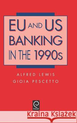 Eu and Us Banking in the 1990s Alfred Lewis Gioia Pescetto Michael Ed. Renaud M. Renaud M. Lewis 9780124466401