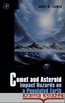 Comet and Asteroid Impact Hazards on a Populated Earth : Computer Modeling John S. Lewis 9780124467606