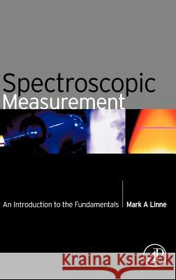 Spectroscopic Measurement: An Introduction to the Fundamentals Mark A. Linne Linne 9780124510715
