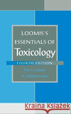 Loomis's Essentials of Toxicology Ted A. Loomis A. Wallace Hayes Loomis 9780124556256