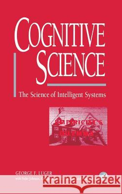 Cognitive Science: The Science of Intelligent Systems George F. Luger Peder Johnson Jean E. Newman 9780124595705