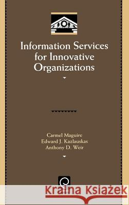 Information Services for Innovative Organizations Carmel Maguire Anthony D. Weir Edward J. Kazlauskas 9780124650305
