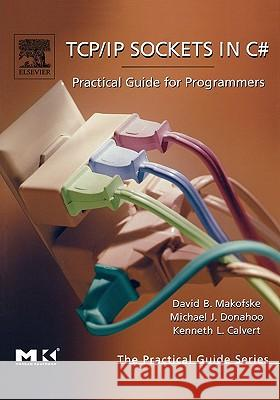 Tcp/IP Sockets in C#: Practical Guide for Programmers David Makofske Michael Donahoo Kenneth Calvert 9780124660519