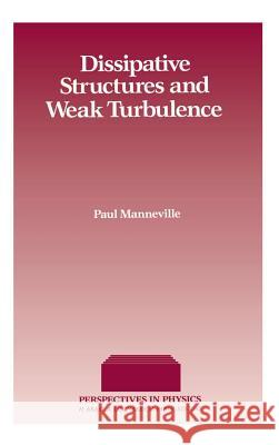Dissipative Structures and Weak Turbulence Paul Manneville P. Manneville 9780124692602