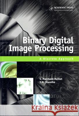 Binary Digital Image Processing: A Discrete Approach Stephane Marchand-Maillet Stiphane Marchand-Maillet Yazid M. Sharaiha 9780124705050 Academic Press