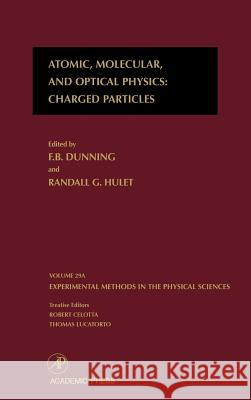 Atomic, Molecular, and Optical Physics: Charged Particles F. B. Dunning Randall G. Hulet 9780124759749