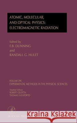 Electromagnetic Radiation: Atomic, Molecular, and Optical Physics : Atomic, Molecular, And Optical Physics: Electromagnetic Radiation Dunning                                  Robert Celotta Randel G. Hulet 9780124759770