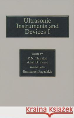 Reference for Modern Instrumentation, Techniques, and Technology: Ultrasonic Instruments and Devices I. Ultrasonic Instruments and Devices I Thurston, R. N., Pierce, Allan D., Papadakis, Emmanuel P. 9780124779235