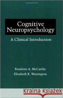 Cognitive Neuropsychology: A Clinical Introduction Rosaleen A. McCarthy McCarthy                                 Elizabeth K. Warrington 9780124818460