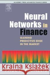 Neural Networks in Finance : Gaining Predictive Edge in the Market Paul McNelis 9780124859678