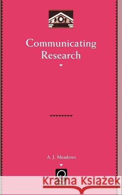 Communicating Research A. J. Meadows Charles T. Meadow 9780124874152