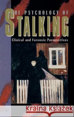 The Psychology of Stalking: Clinical and Forensic Perspectives J. Reid Meloy 9780124905603