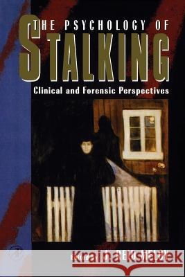 The Psychology of Stalking: Clinical and Forensic Perspectives J. Reid Meloy J. Reid Meloy 9780124905610