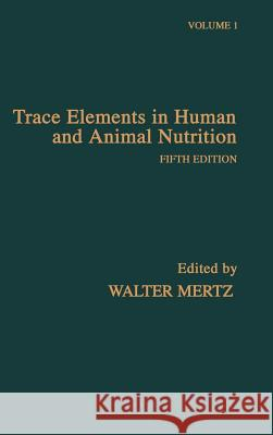 Trace Elements in Human and Animal Nutrition Walter Mertz Walter Mertz 9780124912519