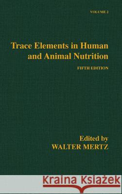 Trace Elements in Human and Animal Nutrition Walter Mertz 9780124912526