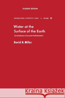 Water at the Surface of Earth: An Introduction to Ecosystem Hydrodynamics David H. Miller David M. Miller 9780124967526