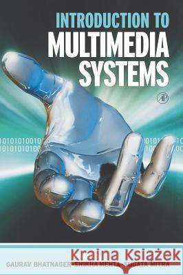 Introduction to Multimedia Systems Sugata Mitra Gaurav Bhatnagar Shikha Mehta 9780125004527