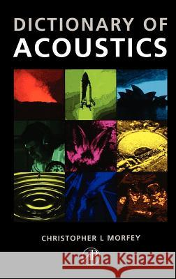 The Dictionary of Acoustics Christopher Morfey C. L. Morfey 9780125069403