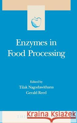 Enzymes in Food Processing Tilak W. Nagodawithana Gerald Reed Steve Taylor 9780125136303