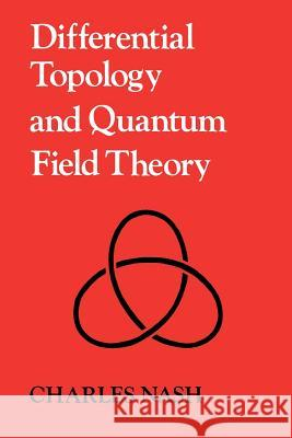 Differential Topology and Quantum Field Theory Charles Nash 9780125140768