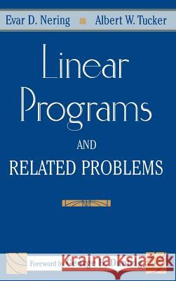 Linear Programs & Related Problems: A Volume in the Computer Science and Scientific Computing Series Evar D. Nering Albert W. Tucker 9780125154406