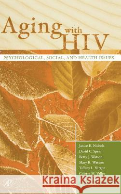 Aging with HIV: Psychological, Social, and Health Issues Janice E. Nichols David C. Speer Betty Watson 9780125180511