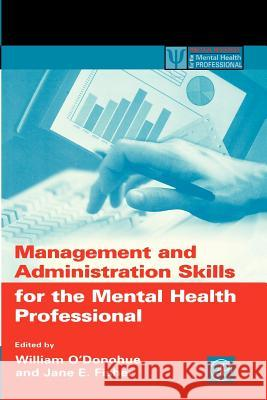 Management and Administration Skills for the Mental Health Professional William T. O'Donohue Jane E. Fisher 9780125241953