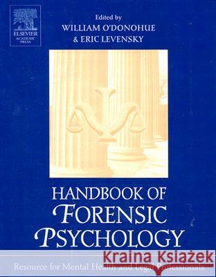 Handbook of Forensic Psychology: Resource for Mental Health and Legal Professionals William T. O'Donohue Eric Ross Levensky 9780125241960