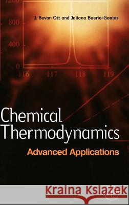 Chemical Thermodynamics: Advanced Applications : Advanced Applications J. Bevan Ott Juliana Boerio-Goates Boerio 9780125309851