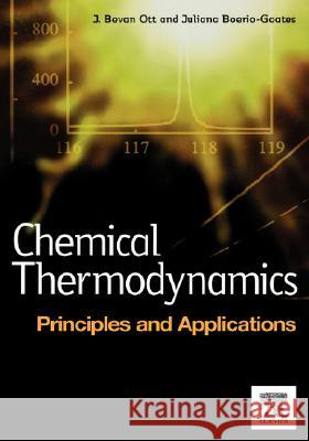 Chemical Thermodynamics: Principles and Applications : Principles and Applications J. Bevan Ott Juliana Boerio-Goates Juliana Boerio-Gates 9780125309905