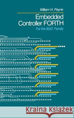Embedded Controller Forth for the 8051 Family William Payne 9780125475709